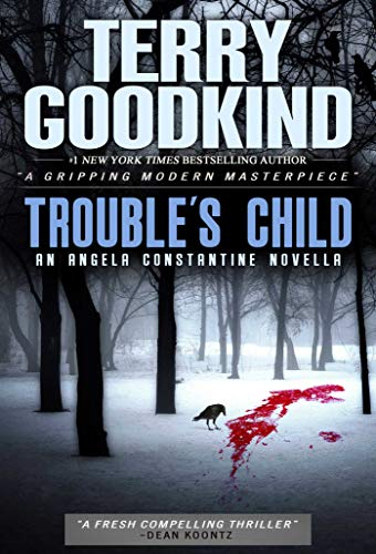 Trouble's Child: An Angela Constantine Novella (Terry Goodkind Sword Of Truth Series List)