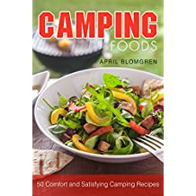Camping Foods: 50 Comfort and Satisfying Camping Recipes