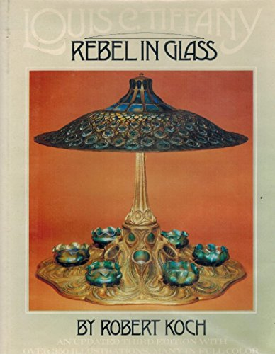 Louis C Tiffany: Rebel in Glass (Rebels Art Glass)