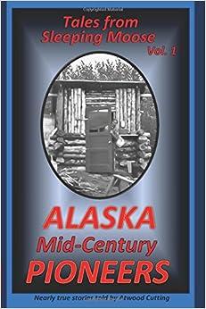 Book Tales from Sleeping Moose Vol. 1: Alaska Mid-Century Pioneers: Volume 1
