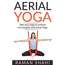 AERIAL YOGA: Take Your Yoga To Entirely New Heights With Aerial Yoga: Yoga, Yoga For Weight Loss, Yoga For Stress, Yoga Benefits, Meditation,