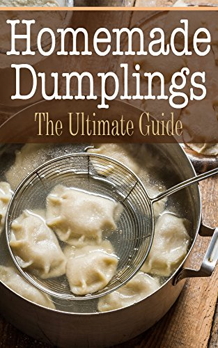 Homemade Dumplings: The Ultimate Guide by [Hallas, Sara]
