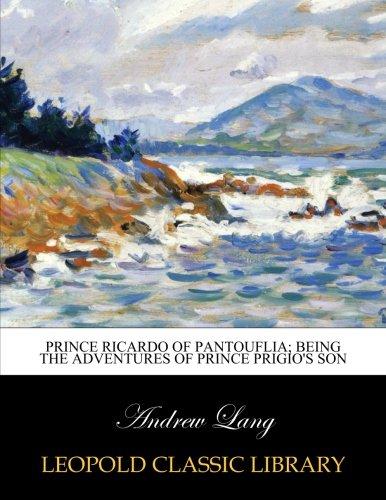 Prince Ricardo of Pantouflia; being the adventures of Prince Prigio's son