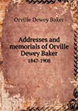 Addresses and Memorials of Orville Dewey Baker 1847-1908, Orville Dewey Baker and Manley H. Pike, 5518630786