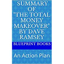 """Summary of """"The Total Money Makeover"""" by Dave Ramsey: An Action Plan"""