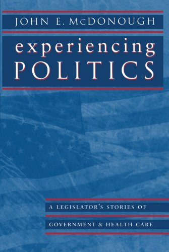 Experiencing Politics: A Legislator's Stories of Government and Health Care (California/Milbank Series on Health and the Public) [John E. McDonough] (Tapa Blanda)