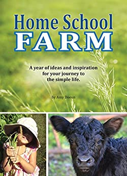 Home School Farm: A Year of Ideas and Inspiration for Your Journey to the Simple Life by [Doeun, Amy]