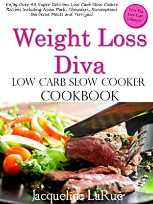 Weight Loss Diva Low Carb Slow Cooker Cookbook