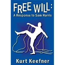 Free Will:  A Response to Sam Harris
