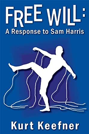 sam harris and free will essay Many neuroscientists, and some philosophers, consider free will to be an illusion  sam harris, for example, wrote a short book arguing the case.