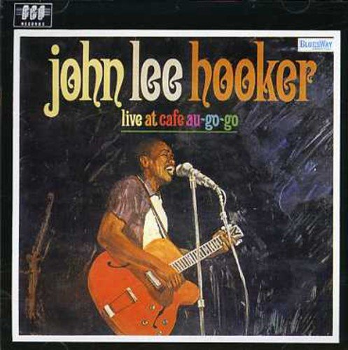 Live At Café Au-Go-Go /  John Lee Hooker
