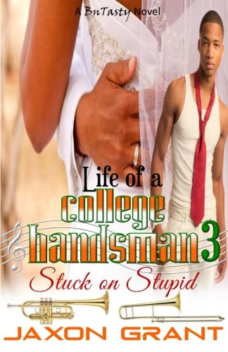 Life of a College Bandsman 3: Stuck on Stupid (Volume 3)