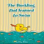 The Duckling That Learned to Swim | Kathy Roar