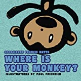 Where Is Your Monkey?, Georgianne Francis Batts, 1449921701