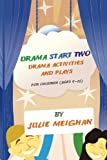 Drama Start Two Drama Activities and Plays for Children (ages 9-12): Drama Start Two