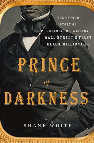 Search : Prince of Darkness: The Untold Story of Jeremiah G. Hamilton, Wall Street's First Black Millionaire