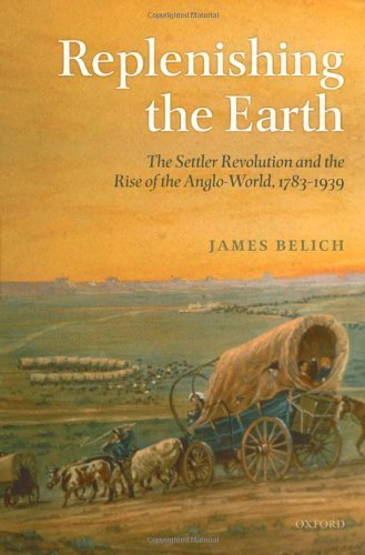 Replenishing the Earth: The Settler Revolution and the Rise of the Angloworld, 1783-1939 by Belich, James published by Oxford University Press, USA pdf