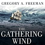 The Gathering Wind: Hurricane Sandy, the Sailing Ship Bounty, and a Courageous Rescue at Sea | Gregory A. Freeman