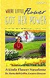 Where Little Flower Got Her Power: A Little Flower Novelette (Children of The World Storybook and Educational Series)