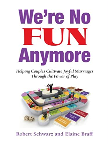 Were No Fun Anymore: Helping Couples Cultivate Joyful Marriages Through the Power of Play