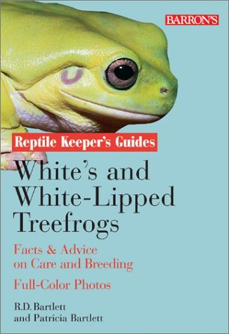 Whites and White-Lipped Tree Frogs: Facts & Advice on Care and Breeding (Reptile Keeper's Guides) by Richard Bartlett (Whites Tree Frog Care)