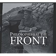Philosophers at the Front: Phenomenology and the First World War