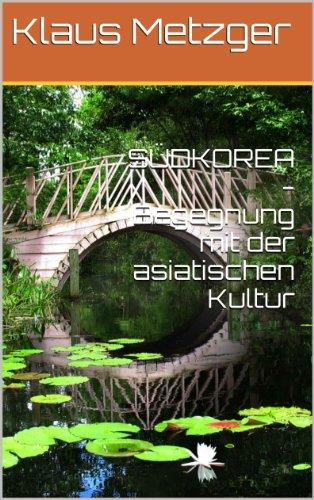 SÜDKOREA -Begegnung mit der asiatischen Kultur (German Edition)