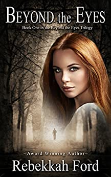 Beyond the Eyes: YA Paranormal Romance Novel (Book 1) by [Ford, Rebekkah]