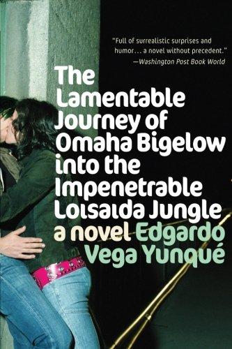 Lamentable Journey of Omaha Bigelow Into the Impenetrable Loisaida Jungle: A Novel