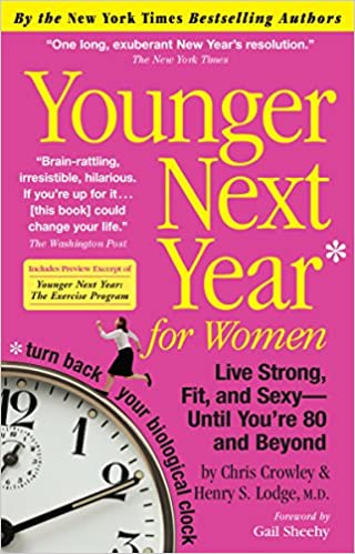 Book Younger Next Year Younger Next Year for Women: Live Strong, Fit, and Sexy - Until You're 80 and Beyond: Chris Crowley, Henry S. Lodge M.D., Gail Sheehy: 9780761147749: ...