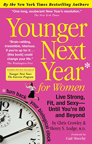 Younger Next Year For Women  Live Strong  Fit  And Sexy   Until Youre 80 And Beyond