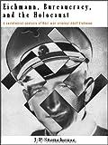 Eichmann, Bureaucracy and the Holocaust