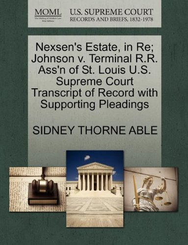 Nexsen's Estate, in Re; Johnson v. Terminal R.R. Ass'n of St. Louis U.S. Supreme Court Transcript of Record with Supporting Pleadings