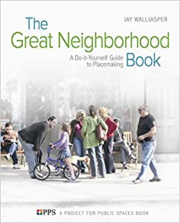 The great neighborhood book a do it yourself guide to placemaking the great neighborhood book a do it yourself guide to placemaking jay walljasper project for public spaces 9780865715813 amazon books solutioingenieria Choice Image