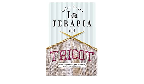 La terapia del Tricot (Fuera de colección) (Spanish Edition) - Kindle edition by Zélia Évora. Arts & Photography Kindle eBooks @ Amazon.com.