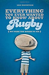 Everything You Ever Wanted to Know About Rugby But Were Too Afraid to Ask (Everything You Ever Wantd/Know)