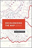 img - for Decolonizing the Map: Cartography from Colony to Nation (The Kenneth Nebenzahl Jr. Lectures in the History of Cartography) book / textbook / text book