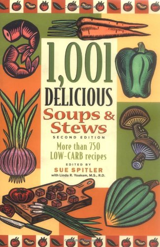 1,001 Delicious Soups and Stews: From Elegant Classics to Hearty One-Pot ()