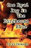 One Eyed Dog in the Birdhouse Blue, Duke Howard, 1462624138