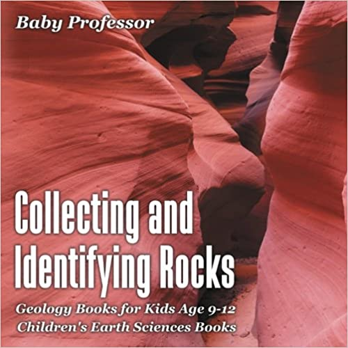 Collecting and Identifying Rocks - Geology Books for Kids Age 9-12 / Children's Earth Sciences Books