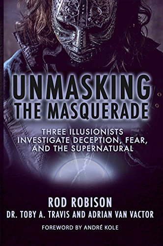 Unmasking the Masquerade: Three Illusionists Investigate Deception, Fear, and the Supernatural -