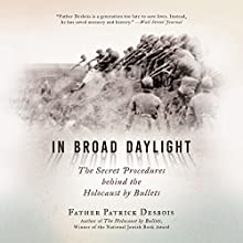In Broad Daylight: The Secret Procedures Behind the Holocaust by Bullets Audiobook by Patrick Desbois Narrated by Stefan Rudnicki