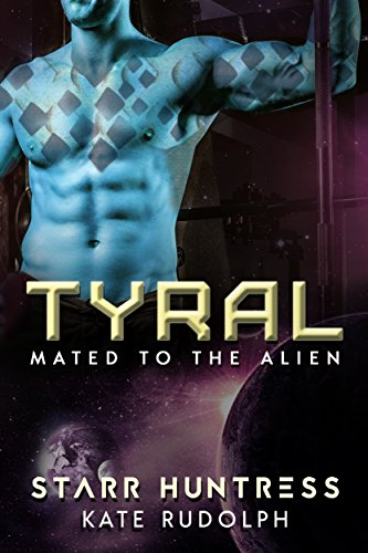 Tyral: Mated to the Alien by [Rudolph, Kate, Huntress, Starr]