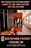 The Dedicated Ex-Prisoner's Guide to Life and Success on the Outside, Richard Bovan, 0979295335