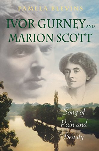 Ivor Gurney and Marion Scott: Song of Pain and Beauty Pamela Blevins