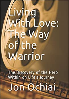 Libro Epub Gratis Living With Love: The Way Of The Warrior: The Discovery Of The Hero Within On Life's Journey