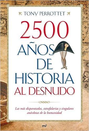 2500 años de historia al desnudo: Las más disparatadas, estrafalarias y singulares anécdotas de la humanidad MR Prácticos: Amazon.es: Perrottet, Tony, Dell, Víktor: Libros