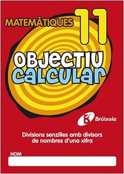 Objectiu Calcular / Objective Calculate: Divisions Senzilles Amb Divisors De Nombres D'una Xifra / Divisions With Simple Divisors of Numbers of a Number: 11 (Objectiu Matematiques / Math Objective)