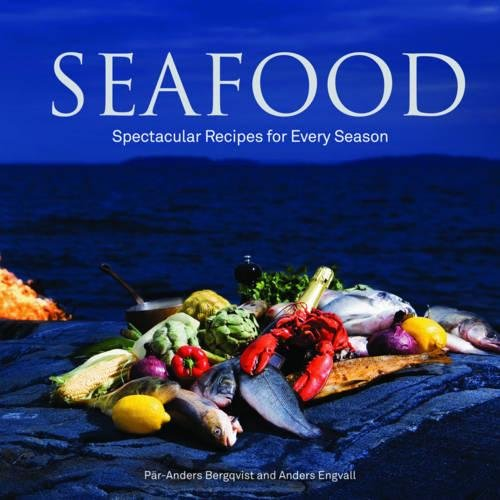 Seafood: Spectacular Recipes for Every Season by Par-Anders Bergqvist, Anders Engvall