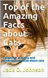 Top of the Amazing Facts about Cats: Collection of funny and entertaining notes about cats